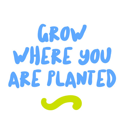 Grow Where You Are Planted creative motivation quote design Ilustração