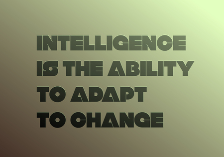 Intelligence Is The Ability To Adapt To Change motivation quote Illustration
