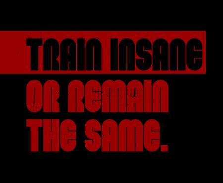 Train Insane Or Remain The Same creative motivation quote design