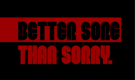 Better Sore Than Sorry motivation quote