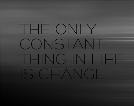 The Only Constant Thing In Life Is Change creative motivation quote design Illustration