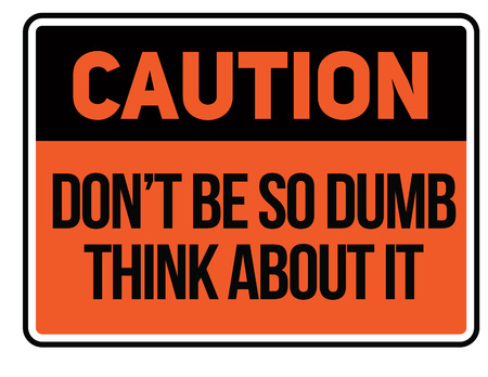 Caution do not be so dumb think about it Warning sign simple colours