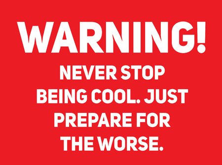 Never stop being cool, just prepare for the worse Warning sign simple colours Illustration