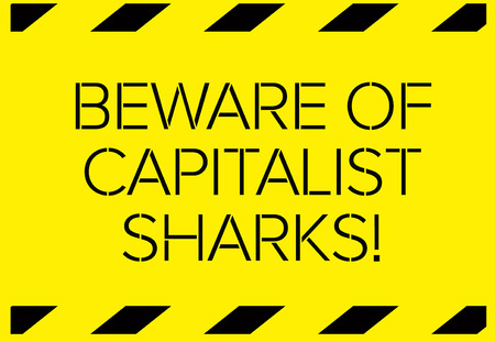 Beware of capitalist sharks Warning sign simple colours Illustration