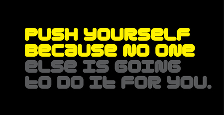Push Yourself Because No One Else Is Going To Do It For You creative motivation quote design