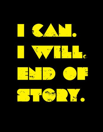 I Can. I Will. End Of Story creative motivation quote design