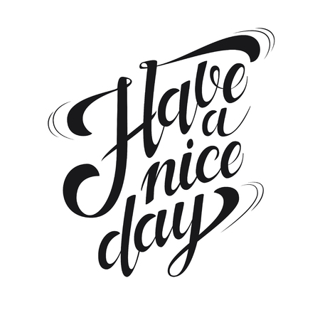 white poster: Have a Nice Day hand drawn ink lettering for poster design. Motivational quote. Typographic design for greeting card, poster, banner, t-shirt.