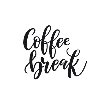 Handwritten lettering Coffee break. Poster for coffee shop. Motivational typography made in vector.