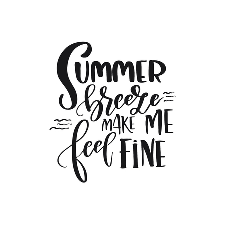 Hand drawn lettering phrase Summer breeze make me feel fine. Handwritten calligraphy design. Print for T-shirt, poster, greeting cards. Vector illustration Illusztráció