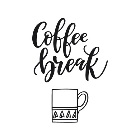 Handwritten lettering Coffee break. Poster for coffee shop. Motivational typography made in vector. Freehand drawing with cup of coffe