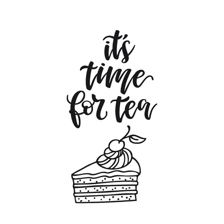 Handwritten phrase Its time for tea. Poster for coffee shop. Motivational typography made in vector. Freehand drawing with piece of cake