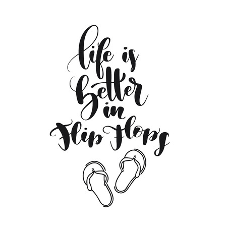 Brush lettering composition of Life is Better in Flip Flops. Hand drawn typography with flip-flops clipart. Handwritten calligraphy design. Can be used for T-shirt, poster, leaflets, greeting cards.