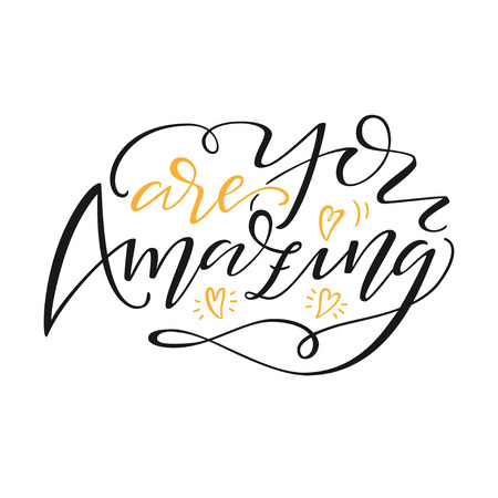 Hand drawn lettering You are Amazing. Modern brush calligraphy isolated on white background. Inspirational typography made in vector. Illustration