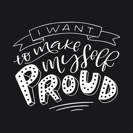 Motivation typography I Want to Make Myself Proud. Hand drawn quote isolated on black background. Unique design element for poster, greeting cards and print for T-shirt