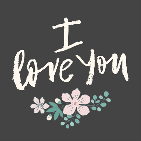 Hand lettering vector card I love you. Expressive inscription for lovers. Dark grey background and nice flowers