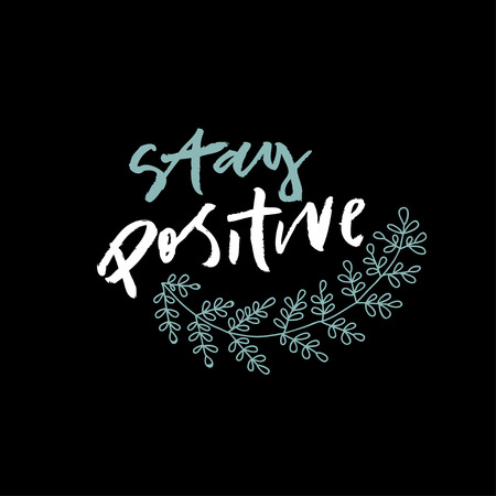 Hand lettering phrase stay positive with black background. Modern lettering. Contrast inscription