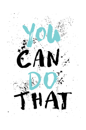 A positive word, calls for action. Phrase for motivation, for a poster, for a printing, T shirts. Lettering.