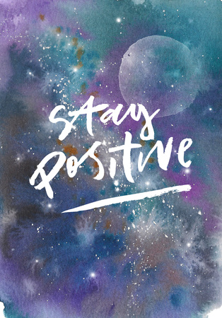 Watercolor colorful starry space galaxy nebula spot background. Stay positive brushstroke inscription.