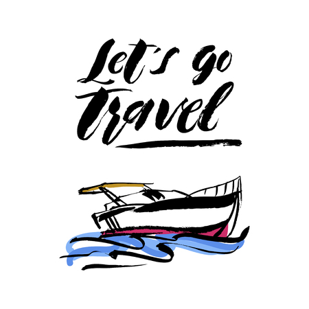 Vector illustration. Hand drawn yacht, powerboat and hand written lettering Lets go travel. For logo, typography, printing, cards Иллюстрация