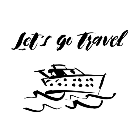 Hand drawn yacht, powerboat and hand written lettering Lets go travel. For logo, typography, printing, cards