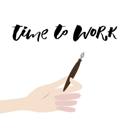 A positive word, calls for action. Time to work phrase for motivation, for a poster, for a printing, T shirts. Lettering. Vector design. Hand holds pen. Flat style Illustration
