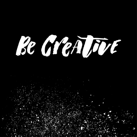 A positive word, calls for action. Be creative phrase with splash for motivation, for a poster, for a printing, T shirts. Lettering. Vector design