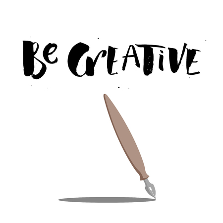 A positive word, calls for action. Be creative phrase for motivation, for a poster, for a printing, T shirts. Lettering. Vector design. A fountain pen flat style
