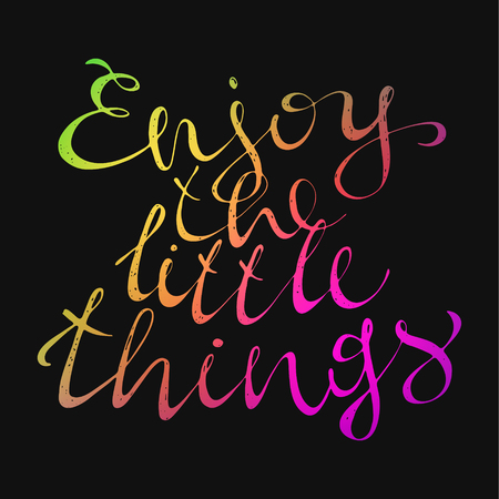 Enjoy the little things. Positive text. Motivation quote. Hand drawn inspirational and motivation phrase. Conceptual lettering, calligraphy.