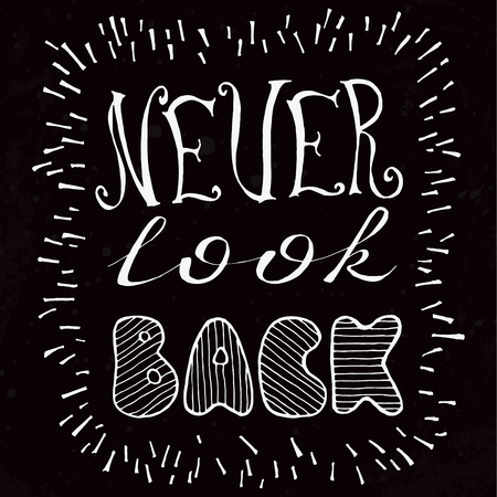 Never look back. Positive text. Hand drawn inspirational and motivation phrase on black background. Conceptual lettering, calligraphy.  Motivation quote.