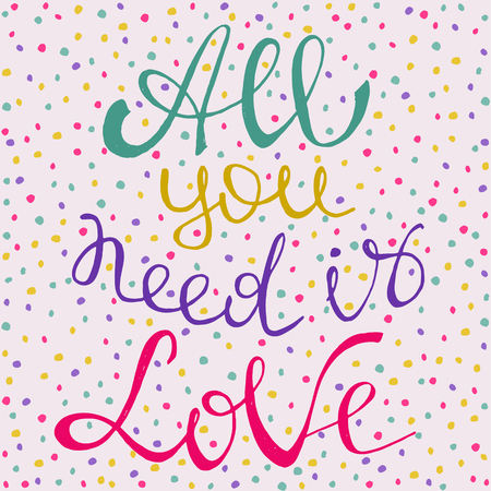 All you need is love. Positive text. Motivation quote. Hand drawn inspirational and motivation phrase. Conceptual lettering, calligraphy.
