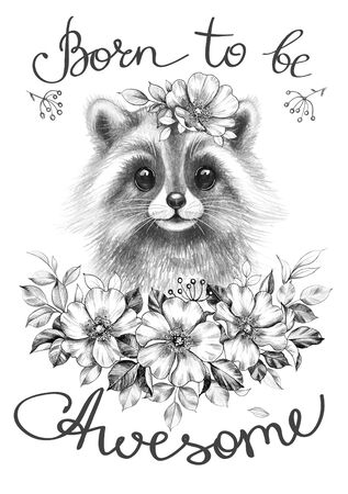 Hand drawn Raccoon with flowers. Pencil drawing illustration with cute furry animal decorated flowers. Monochrome typography slogan born to be awesome - inscription. Clip art, print, t-shirt design.