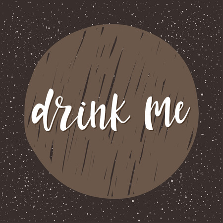Drink me. Handwritten lettering isolated on brown. Doodle handmade quote and round for design t-shirt, card, invitation, book page, poster, brochures, album, scrapbook, menu etc.
