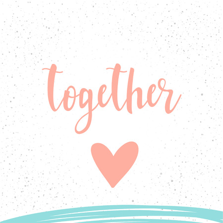 Together. Handwritten romantic quote lettering and hand drawn heart. Doodle handmade love sketch for design t-shirat, romantic card, invitation, valentines day poster, album, scrapbook etc. Illustration