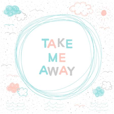 Doodle handmade card background. Take me away. Illustration