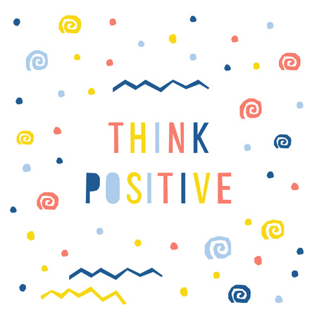 Abstract think positive card template. Handmade childish letters pattern background for design gift card, party invitation, workshop advertising, shop poster, t shirt, bag print etc. Illustration