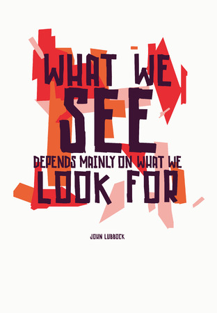 Motivational quote of John Lubbock  What we see depends mainly on what we look for