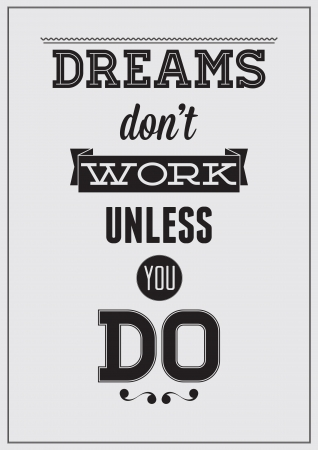 Motivational poster. Dreams dont work unless you do Illustration