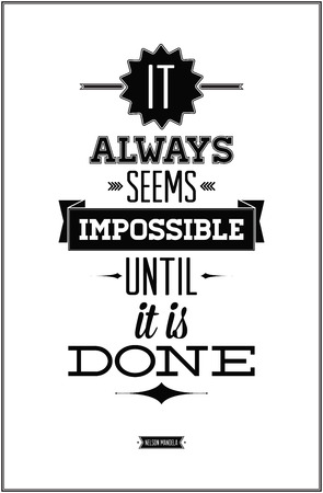 aphorism:  It always seems impossible until it is done  Nelson Mandela