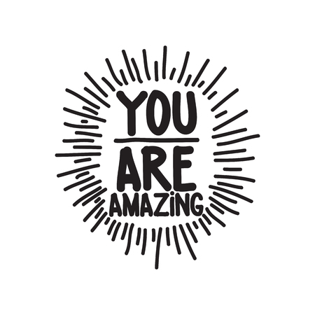 inspiration: You are amazing. Hand drawn calligraphic inspiration quote Illustration