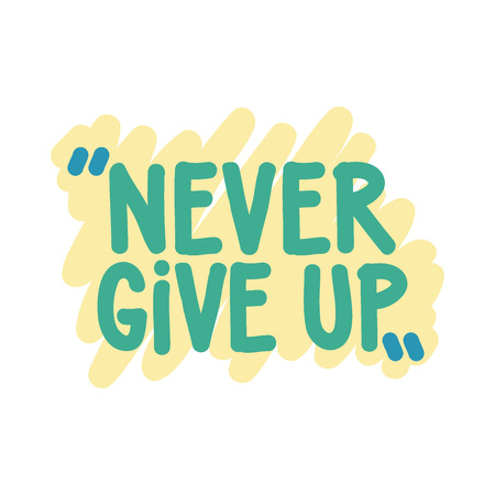 give up: Never give up. Vector motivation square doodle poster. Text lettering of an inspirational  wise saying. Quote Typographical Poster, design template