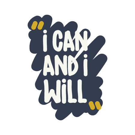 I can and I will. Vector motivation square doodle poster. Text lettering of an inspirational wise saying. Quote Typographical Poster, design template