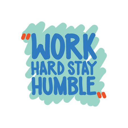 humble: Work hard stay humble. Vector motivation square doodle poster. Text lettering of an inspirational  wise saying. Quote Typographical Poster, design template
