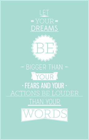 bigger: Let your dreams be bigger than your fears and your actions be louder than your words Illustration