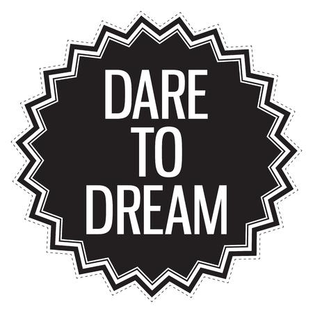 dare: Dare to dream. Motivation concept