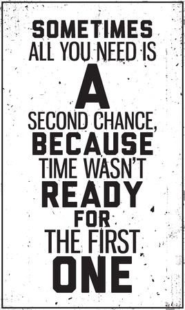 because: Sometimes all you need is a second chance, because time wasnt ready for the first one Illustration