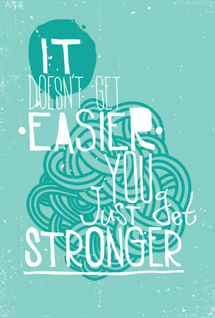 easier: The phrase it doesnt get easier you just get stronger