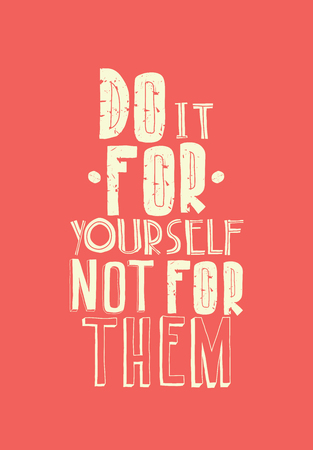 them: Quote poster. DO IT FOR YOURSELF NOT FOR THEM