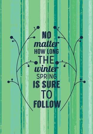 joy of life: No matter how long the winter spring is sure to follow. Spring poster with motivating quote. It gives joy of life and new ideas.