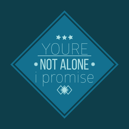 encouragement: Youre not alone i promise. Motivational poster for encouragement and good mood