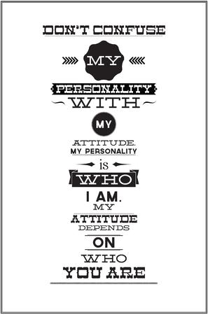 Cytaty tekstowe. Nie myl mojej osobowości z moim nastawieniem. Moja osobowość jest tym, kim jestem. Moje nastawienie zależy od tego, kim jesteś